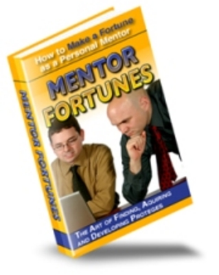 Product picture Mentor Fortunes - How To Make A Fortune As A Personal Mentor